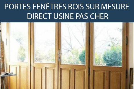 PORTE FENÊTRE BOIS PAS CHER SUR MESURE - DIRECT USINE - FERMETURE-ONLINE